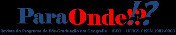 Para Onde!? Revista do Programa de Pós-Graduação em Geografia - IGEO - UFRGS / ISSN 1982-0003